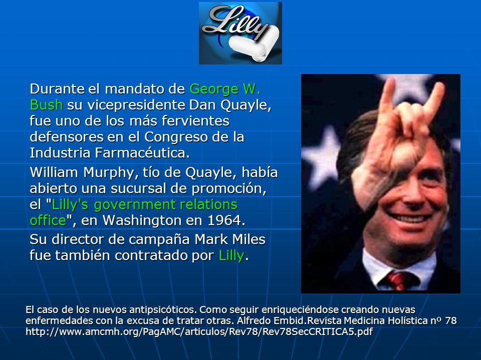 Durante el mandato de George W. Bush su vicepresidente Dan Quayle, fue uno de los más fervientes defensores en el Congreso de la Industria Farmacéutic