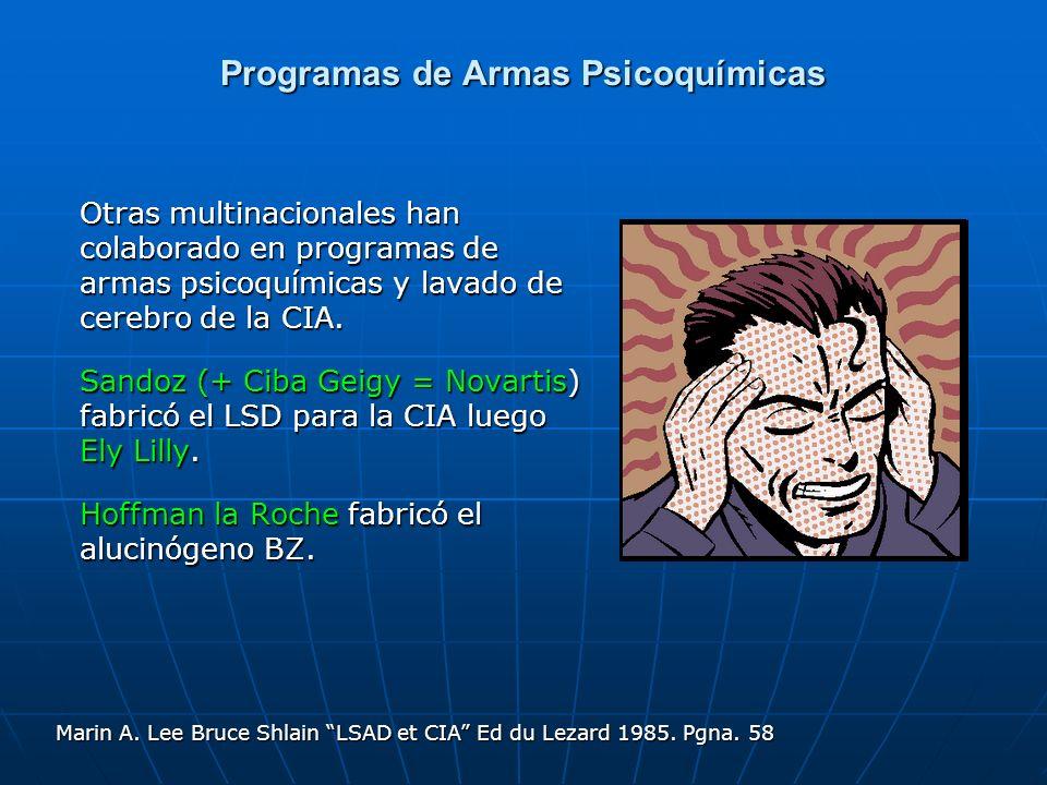 Programas de Armas Psicoquímicas Otras multinacionales han colaborado en programas de armas psicoquímicas y lavado de cerebro de la CIA. Sandoz (+ Cib