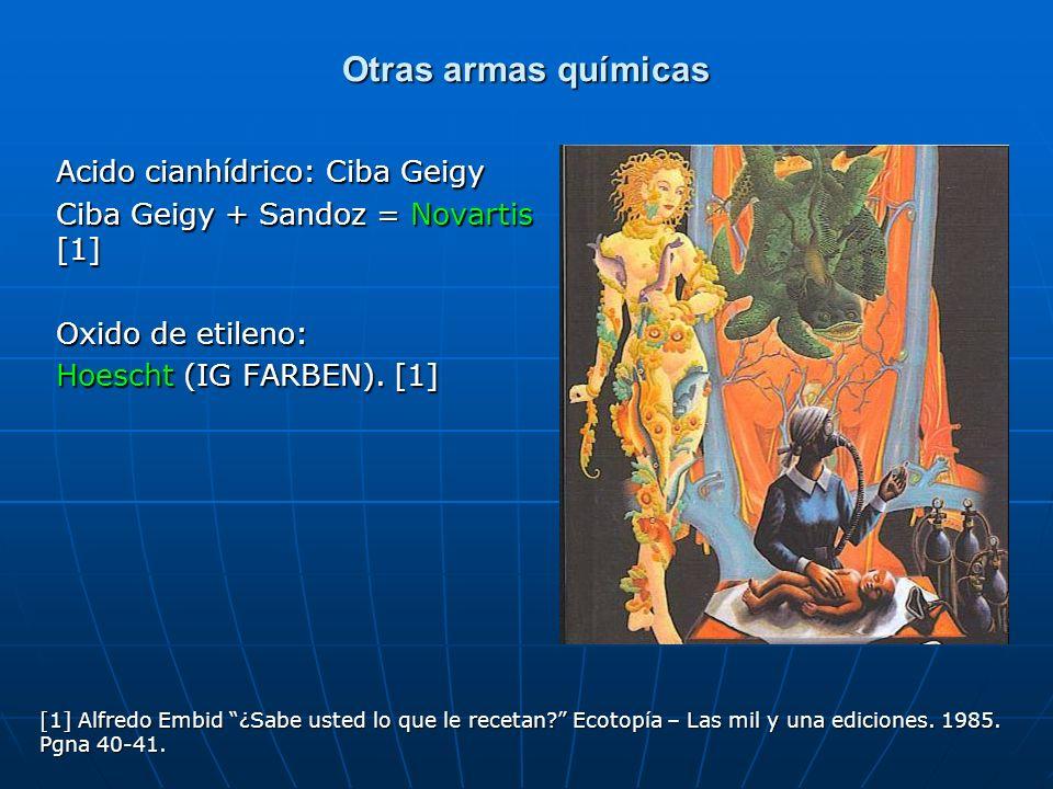 Otras armas químicas Acido cianhídrico: Ciba Geigy Ciba Geigy + Sandoz = Novartis [1] Oxido de etileno: Hoescht (IG FARBEN). [1] [1] Alfredo Embid ¿Sa