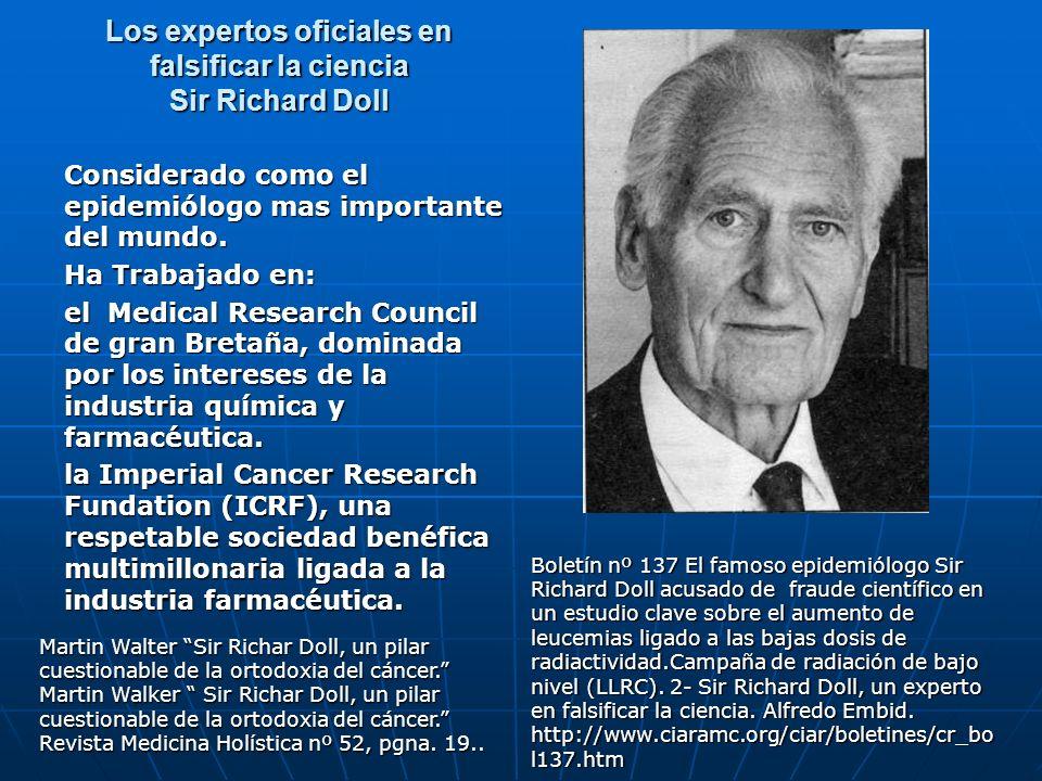 Los expertos oficiales en falsificar la ciencia Sir Richard Doll Considerado como el epidemiólogo mas importante del mundo. Ha Trabajado en: el Medica