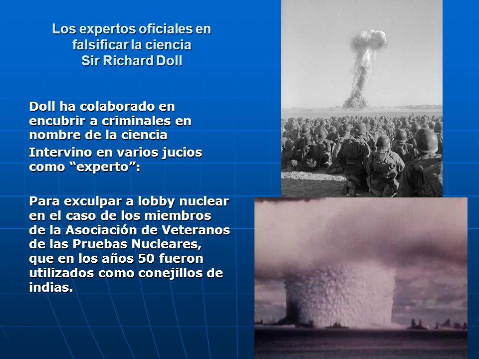 Los expertos oficiales en falsificar la ciencia Sir Richard Doll Doll ha colaborado en encubrir a criminales en nombre de la ciencia Intervino en vari
