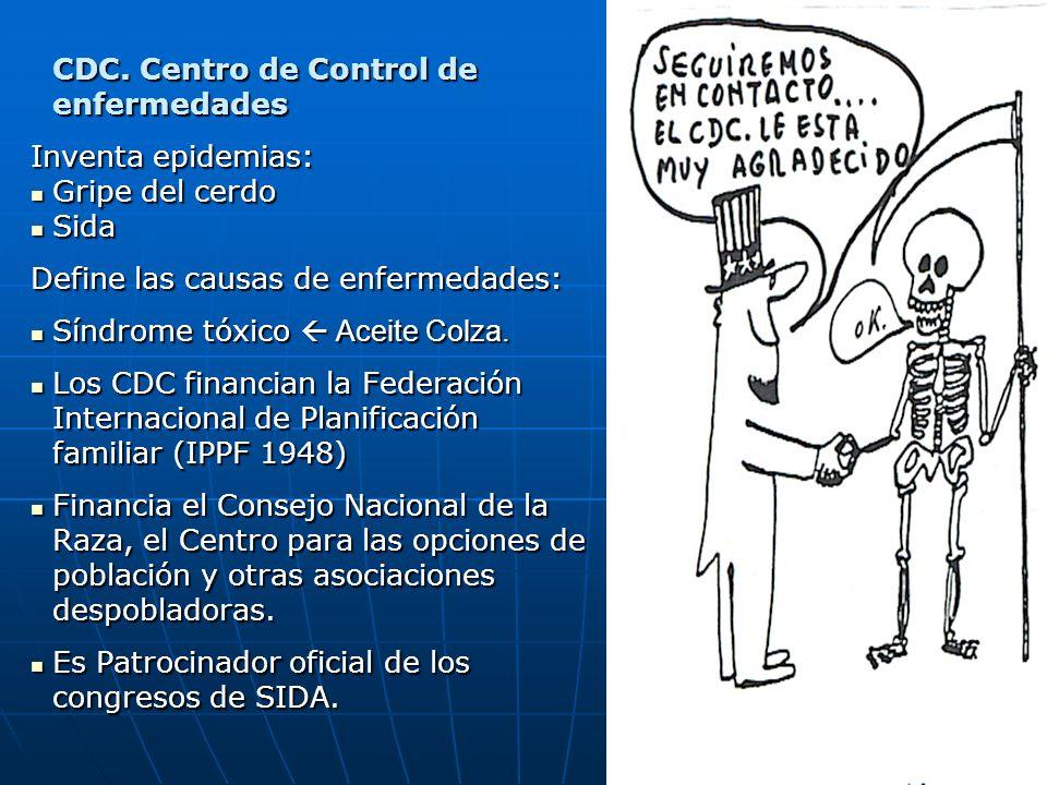 CDC. Centro de Control de enfermedades Inventa epidemias: Gripe del cerdo Gripe del cerdo Sida Sida Define las causas de enfermedades: Síndrome tóxico