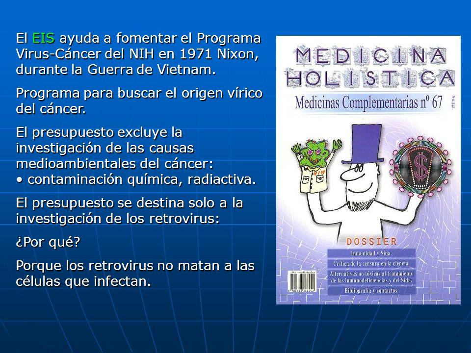 El EIS ayuda a fomentar el Programa Virus-Cáncer del NIH en 1971 Nixon, durante la Guerra de Vietnam. Programa para buscar el origen vírico del cáncer