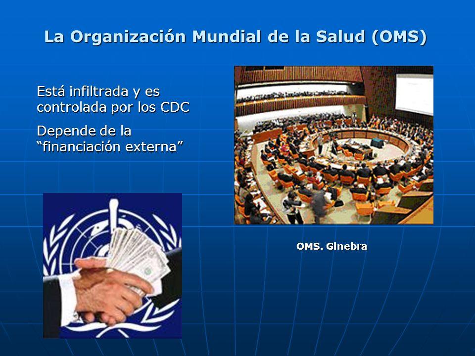 La Organización Mundial de la Salud (OMS) OMS. Ginebra Está infiltrada y es controlada por los CDC Depende de la financiación externa