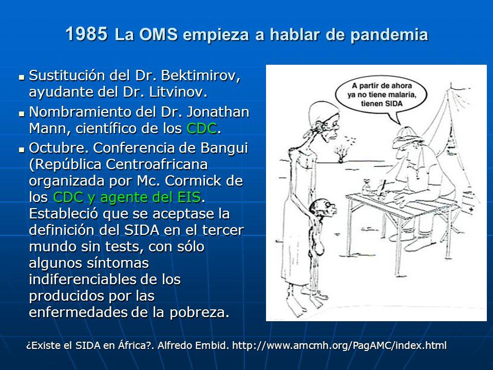 1985 La OMS empieza a hablar de pandemia Sustitución del Dr. Bektimirov, ayudante del Dr. Litvinov. Sustitución del Dr. Bektimirov, ayudante del Dr. L