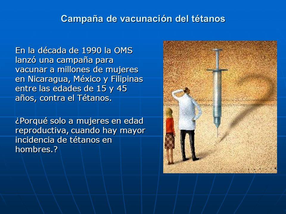 Campaña de vacunación del tétanos En la década de 1990 la OMS lanzó una campaña para vacunar a millones de mujeres en Nicaragua, México y Filipinas en
