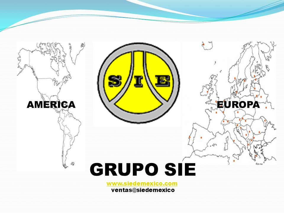 GRUPO SIE www.siedemexico.com ventas@siedemexico AMERICAEUROPA