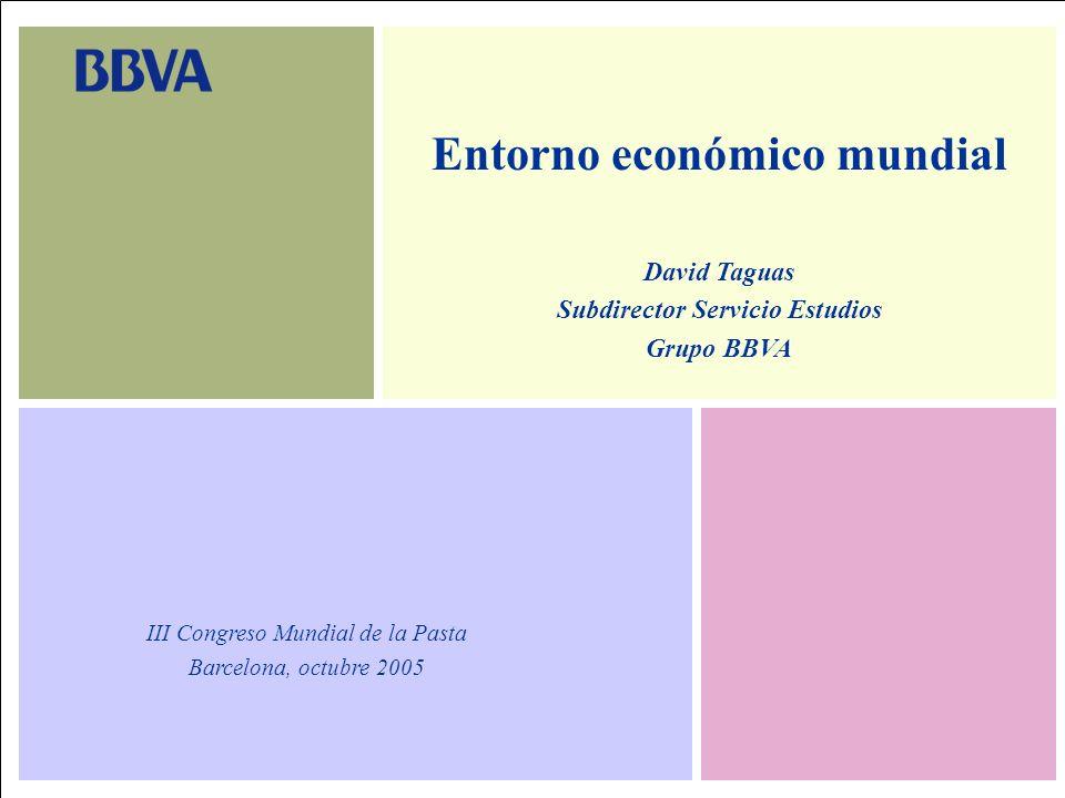 Barcelona. Octubre 20051 Entorno económico mundial David Taguas Subdirector Servicio Estudios Grupo BBVA III Congreso Mundial de la Pasta Barcelona, o