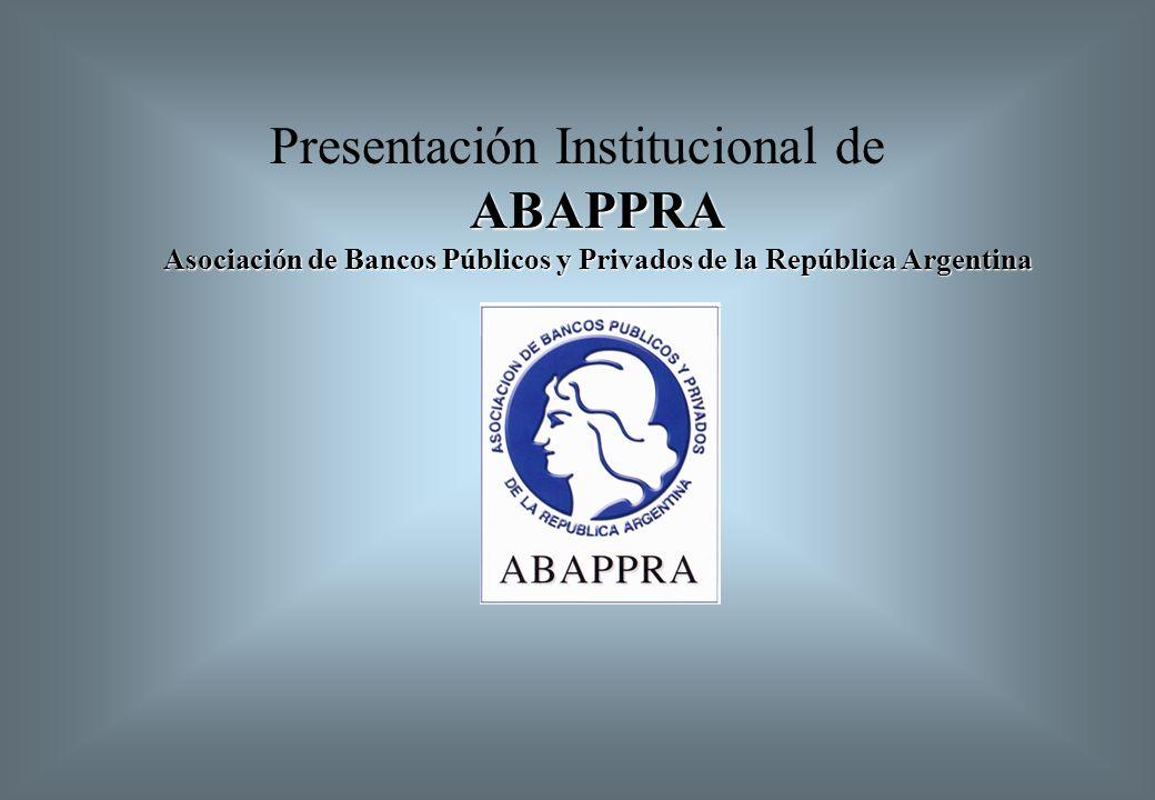 ABAPPRA Asociación de Bancos Públicos y Privados de la República Argentina Presentación Institucional de ABAPPRA Asociación de Bancos Públicos y Privados de la República Argentina