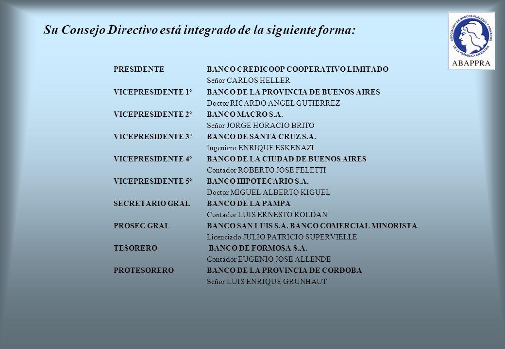 Su Consejo Directivo está integrado de la siguiente forma: PRESIDENTEBANCO CREDICOOP COOPERATIVO LIMITADO Señor CARLOS HELLER VICEPRESIDENTE 1º BANCO DE LA PROVINCIA DE BUENOS AIRES Doctor RICARDO ANGEL GUTIERREZ VICEPRESIDENTE 2ºBANCO MACRO S.A.