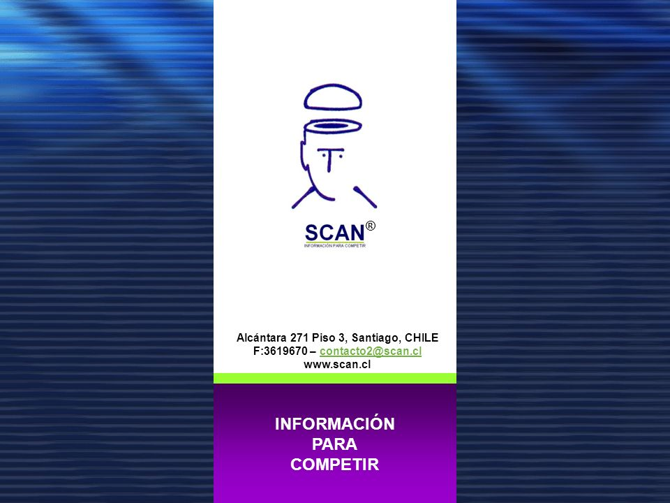 Información para competir. INFORMACIÓN PARA COMPETIR Alcántara 271 Piso 3, Santiago, CHILE F:3619670 – contacto2@scan.clcontacto2@scan.cl www.scan.cl