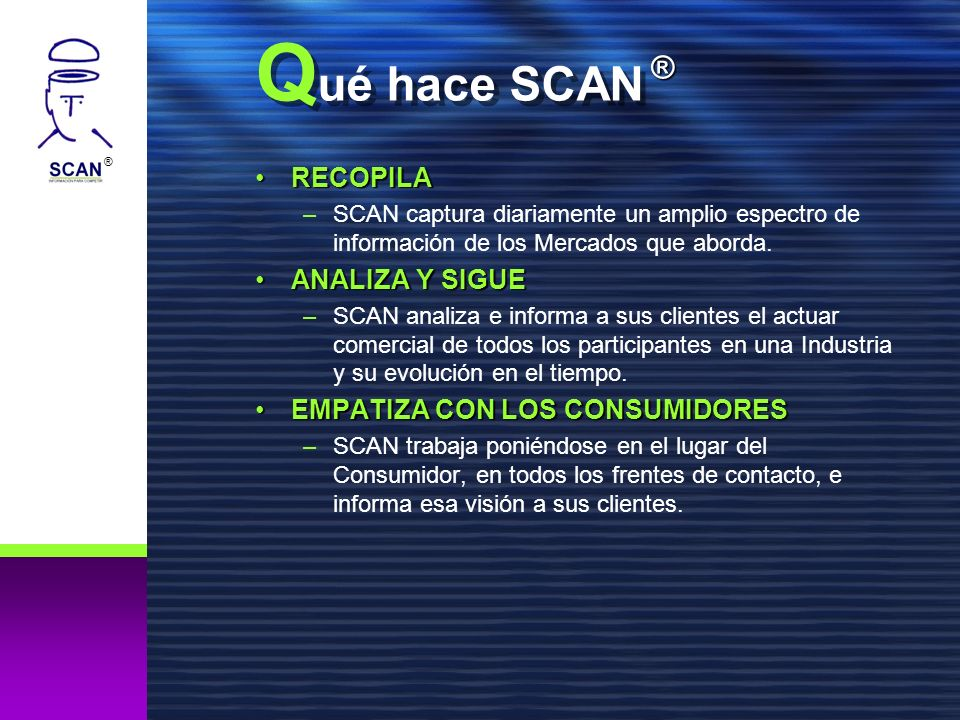 ® Q ué hace SCAN RECOPILARECOPILA –SCAN captura diariamente un amplio espectro de información de los Mercados que aborda. ANALIZA Y SIGUEANALIZA Y SIG