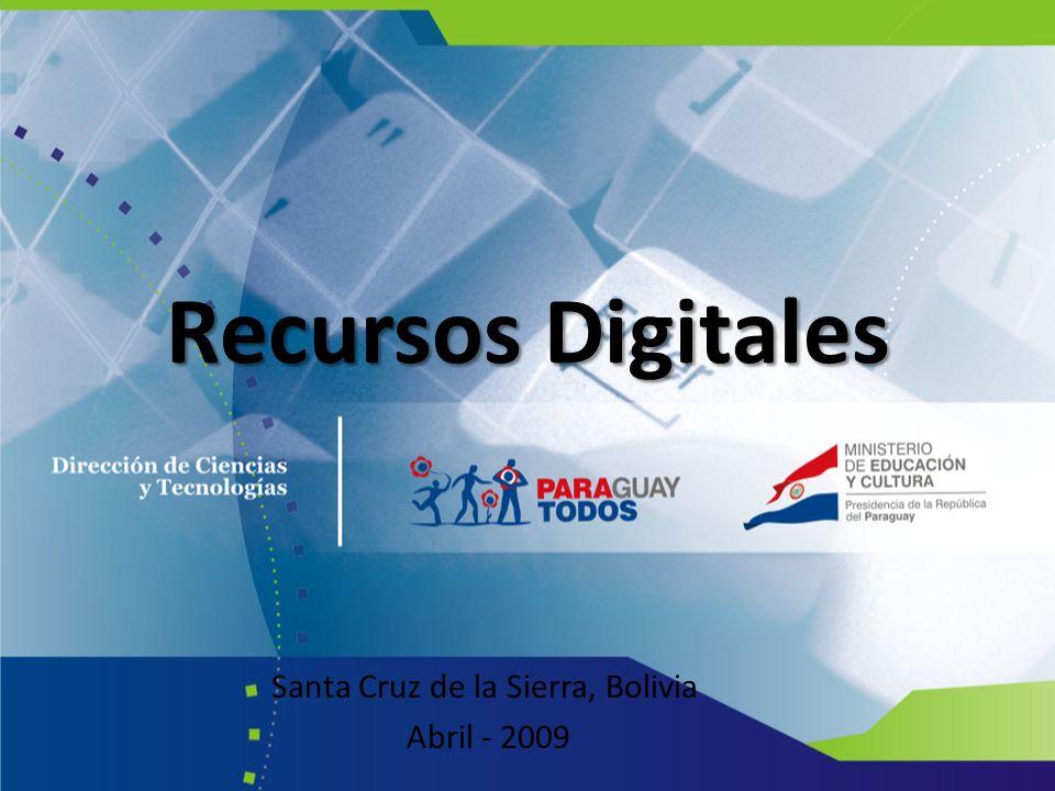 Recursos Digitales Santa Cruz de la Sierra, Bolivia Abril - 2009