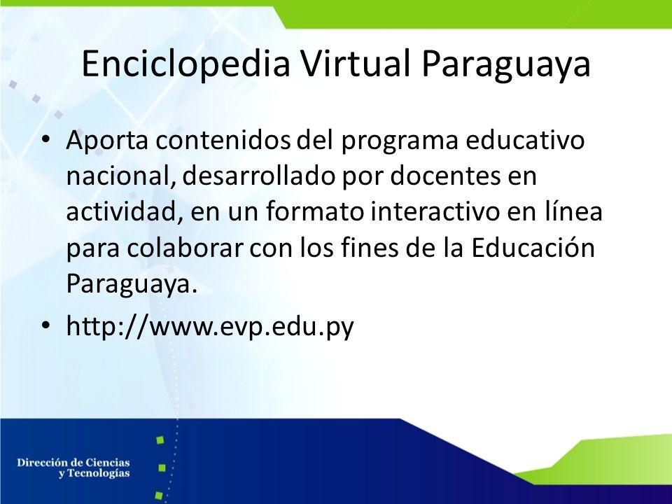 Enciclopedia Virtual Paraguaya Aporta contenidos del programa educativo nacional, desarrollado por docentes en actividad, en un formato interactivo en