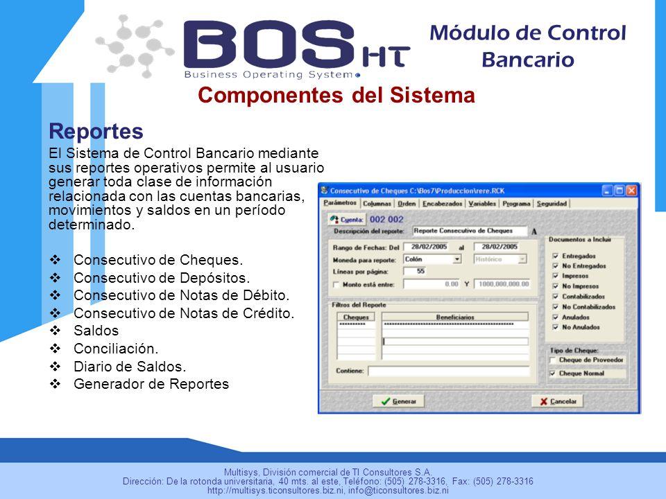 Reportes El Sistema de Control Bancario mediante sus reportes operativos permite al usuario generar toda clase de información relacionada con las cuentas bancarias, movimientos y saldos en un período determinado.