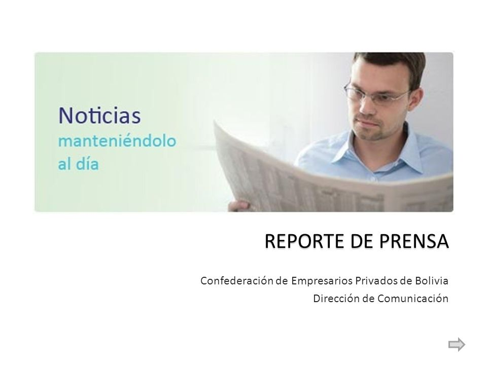 REPORTE DE PRENSA Confederación de Empresarios Privados de Bolivia Dirección de Comunicación