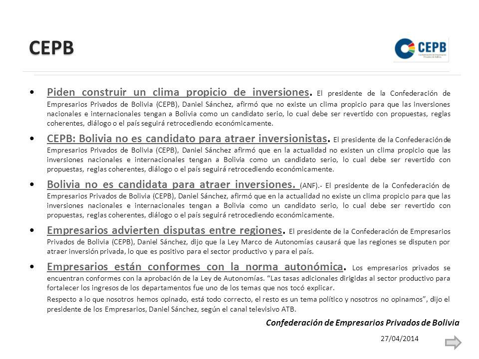 CEPB Piden construir un clima propicio de inversiones. El presidente de la Confederación de Empresarios Privados de Bolivia (CEPB), Daniel Sánchez, af