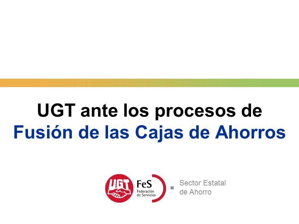 Sector Estatal de Ahorro UGT ante los procesos de Fusión de las Cajas de Ahorros