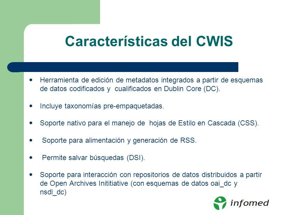 Características del CWIS Herramienta de edición de metadatos integrados a partir de esquemas de datos codificados y cualificados en Dublin Core (DC).