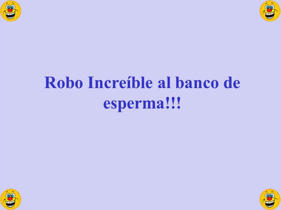 Robo Increíble al banco de esperma!!!