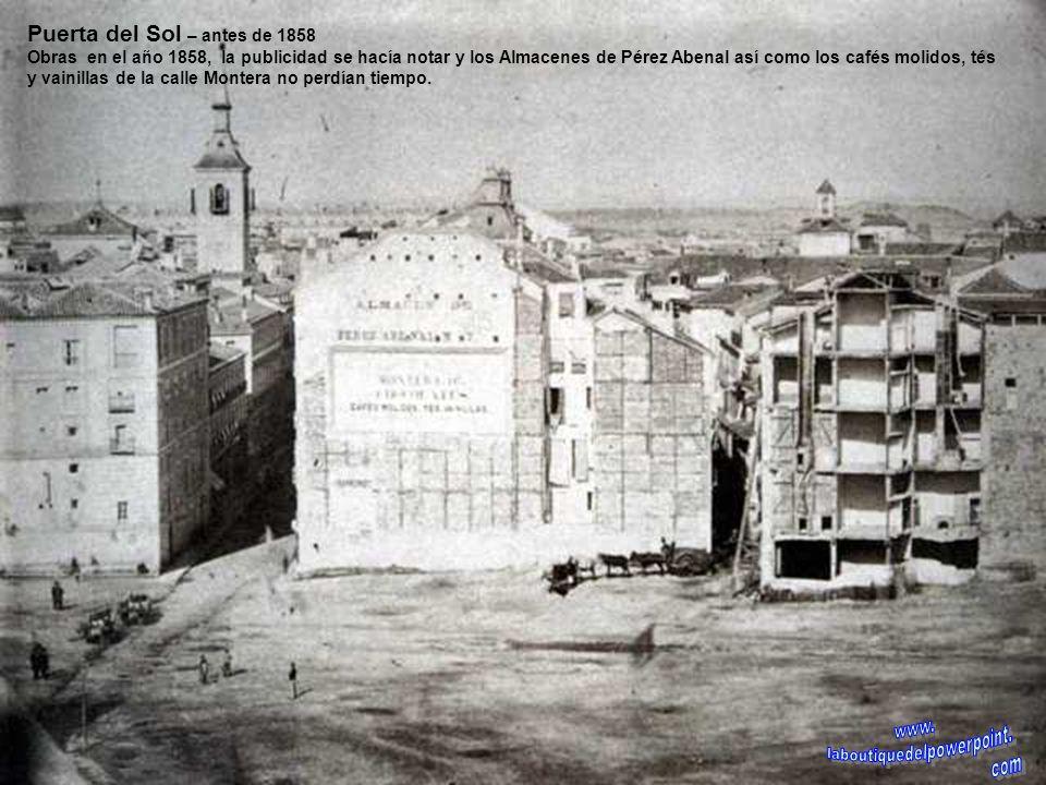 Puerta del Sol – 1877 Cuando el pan era pan, y el vino, vino, y las puertas, puertas, en esta plaza estaba una que daba a Oriente, por donde los prime