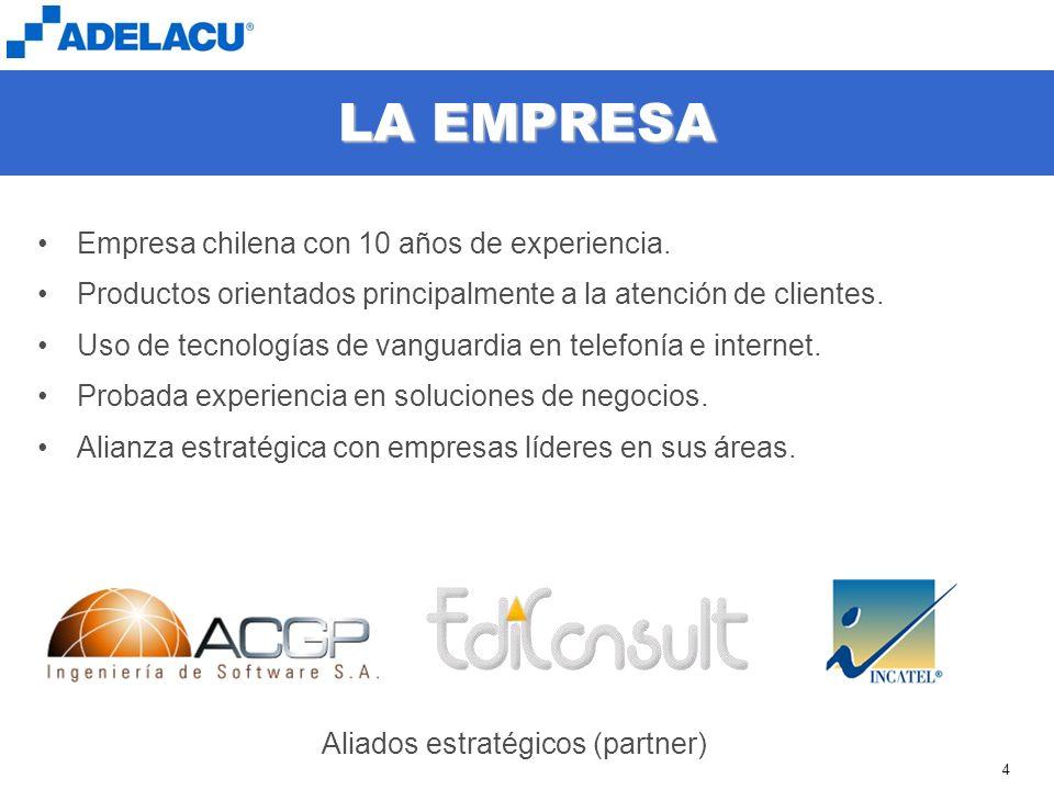 www.adelacu.com 4 LA EMPRESA Empresa chilena con 10 años de experiencia. Productos orientados principalmente a la atención de clientes. Uso de tecnolo