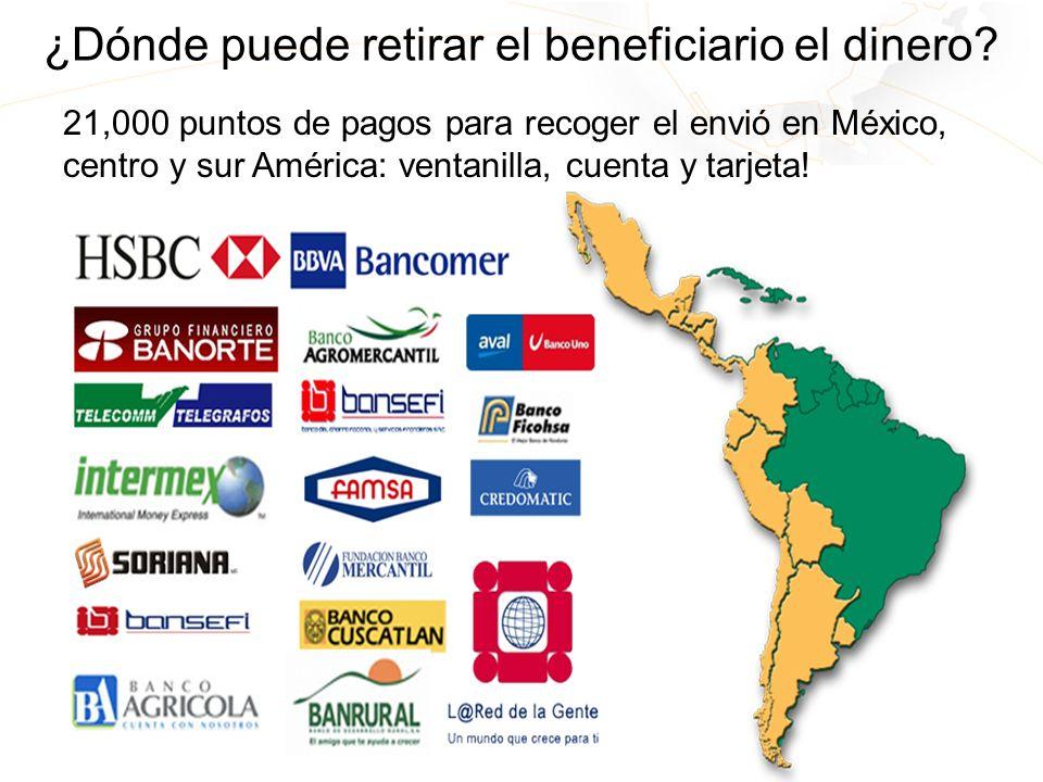 ¿Dónde puede retirar el beneficiario el dinero? 21,000 puntos de pagos para recoger el envió en México, centro y sur América: ventanilla, cuenta y tar