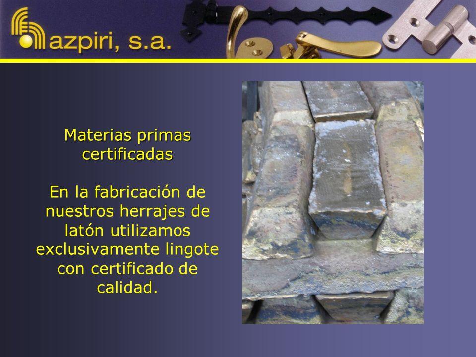Materias primas certificadas Materias primas certificadas En la fabricación de nuestros herrajes de latón utilizamos exclusivamente lingote con certificado de calidad.