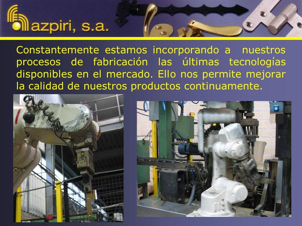 Constantemente estamos incorporando a nuestros procesos de fabricación las últimas tecnologías disponibles en el mercado.