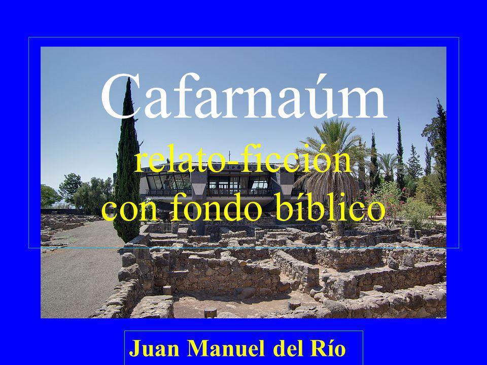 Cafarnaúm relato-ficción con fondo bíblico Juan Manuel del Río