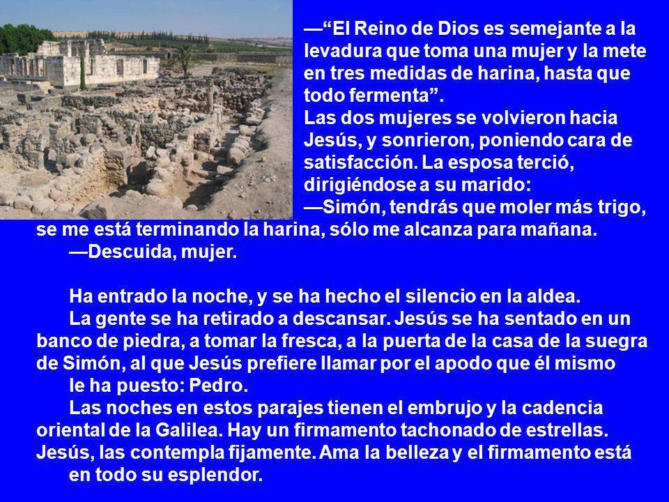El Reino de Dios es semejante a la levadura que toma una mujer y la mete en tres medidas de harina, hasta que todo fermenta.