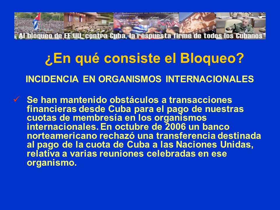 INCIDENCIA EN ORGANISMOS INTERNACIONALES Se han mantenido obstáculos a transacciones financieras desde Cuba para el pago de nuestras cuotas de membres