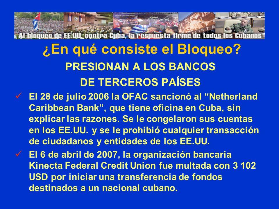 PRESIONAN A LOS BANCOS DE TERCEROS PAÍSES El 28 de julio 2006 la OFAC sancionó al Netherland Caribbean Bank, que tiene oficina en Cuba, sin explicar l