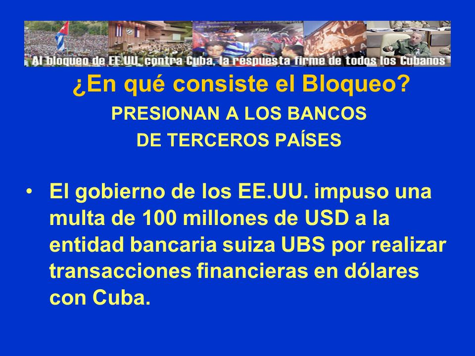 PRESIONAN A LOS BANCOS DE TERCEROS PAÍSES El gobierno de los EE.UU. impuso una multa de 100 millones de USD a la entidad bancaria suiza UBS por realiz