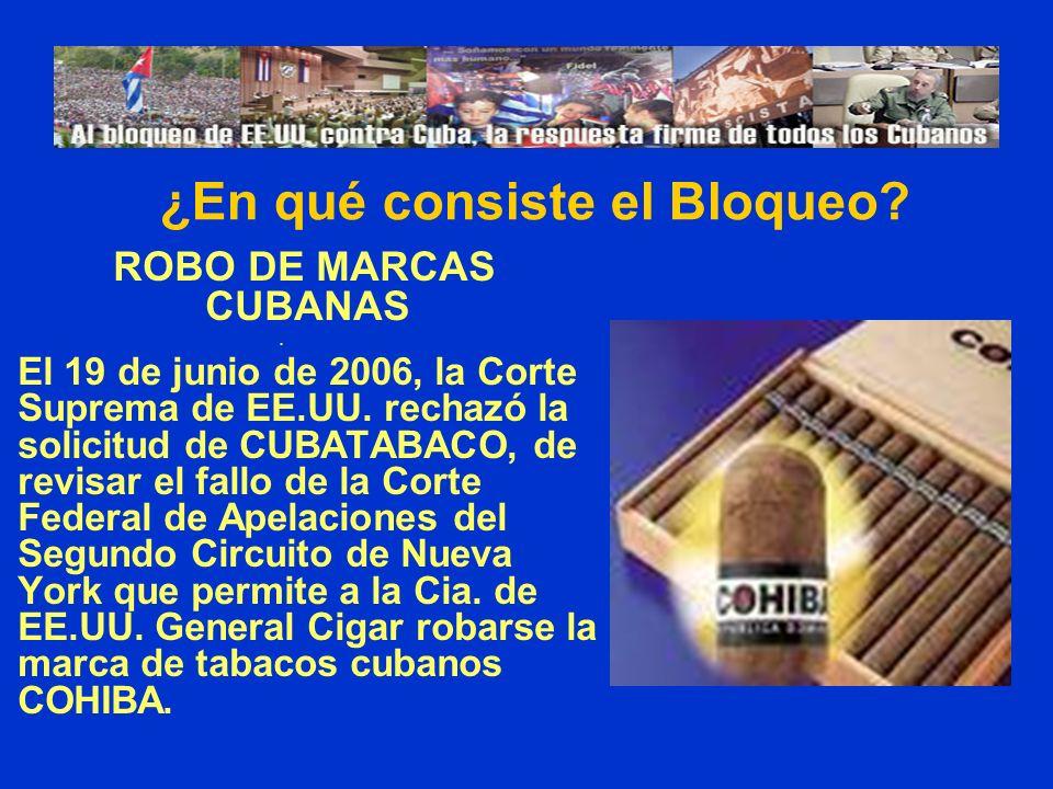 ROBO DE MARCAS CUBANAS. El 19 de junio de 2006, la Corte Suprema de EE.UU. rechazó la solicitud de CUBATABACO, de revisar el fallo de la Corte Federal