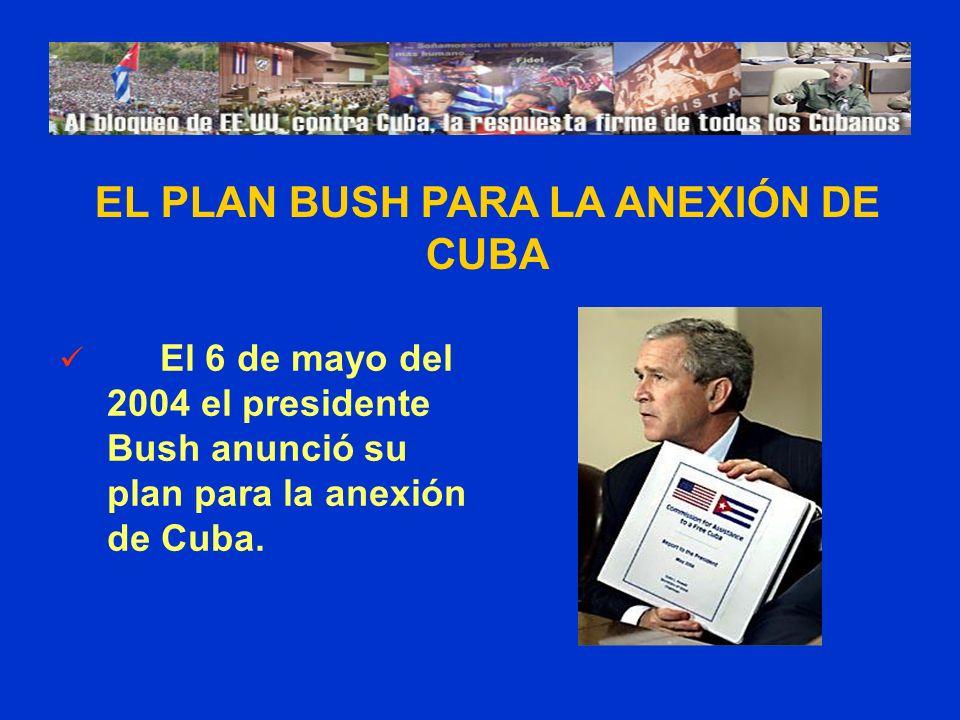 El 6 de mayo del 2004 el presidente Bush anunció su plan para la anexión de Cuba. EL PLAN BUSH PARA LA ANEXIÓN DE CUBA