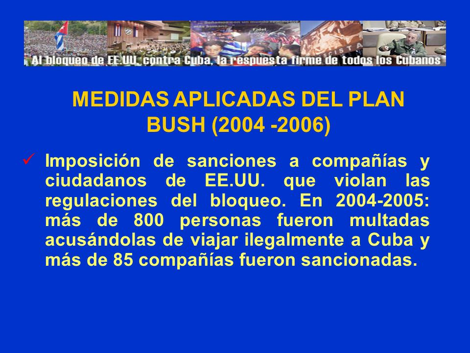 Imposición de sanciones a compañías y ciudadanos de EE.UU. que violan las regulaciones del bloqueo. En 2004-2005: más de 800 personas fueron multadas