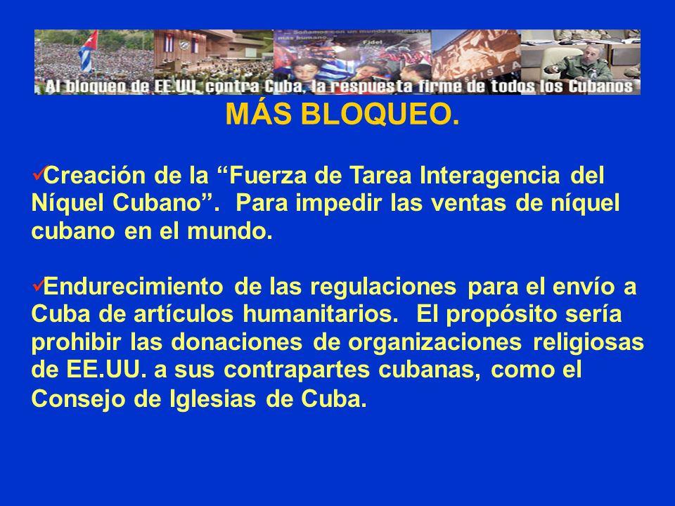 MÁS BLOQUEO. Creación de la Fuerza de Tarea Interagencia del Níquel Cubano. Para impedir las ventas de níquel cubano en el mundo. Endurecimiento de la
