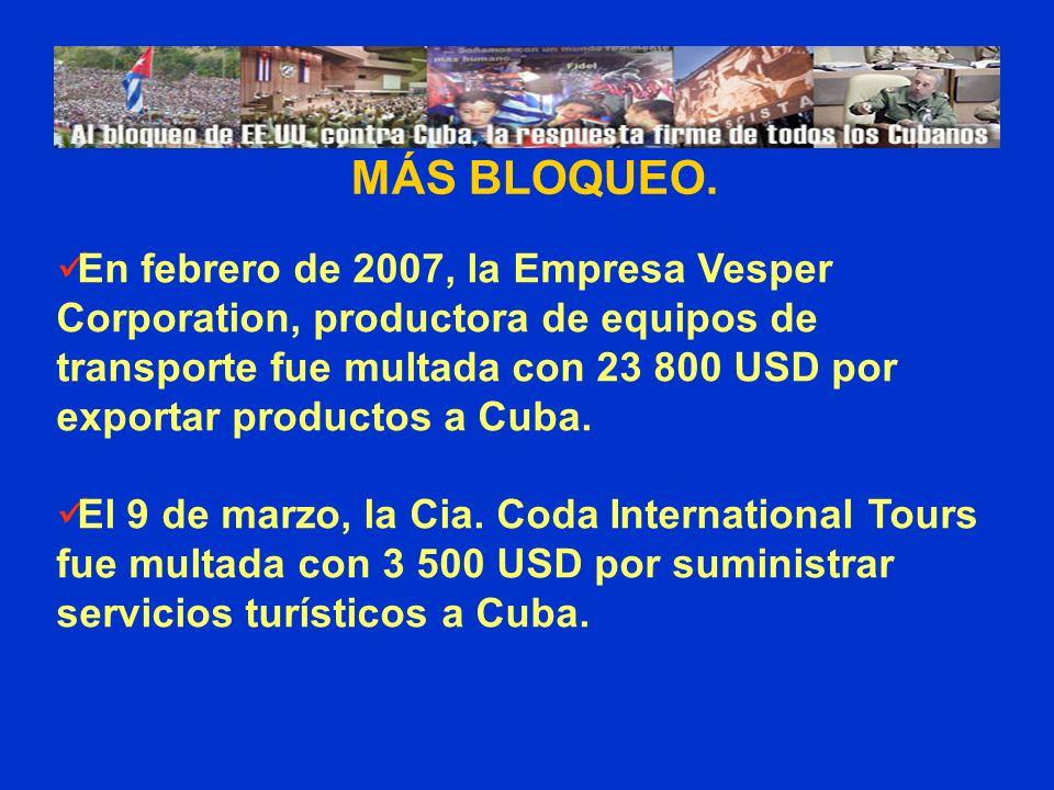 MÁS BLOQUEO. En febrero de 2007, la Empresa Vesper Corporation, productora de equipos de transporte fue multada con 23 800 USD por exportar productos