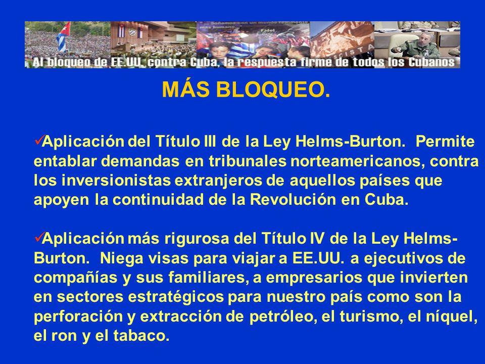 MÁS BLOQUEO. Aplicación del Título III de la Ley Helms-Burton. Permite entablar demandas en tribunales norteamericanos, contra los inversionistas extr