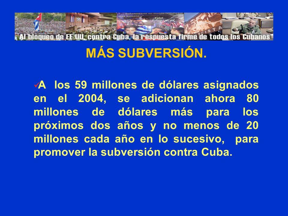 MÁS SUBVERSIÓN. A los 59 millones de dólares asignados en el 2004, se adicionan ahora 80 millones de dólares más para los próximos dos años y no menos