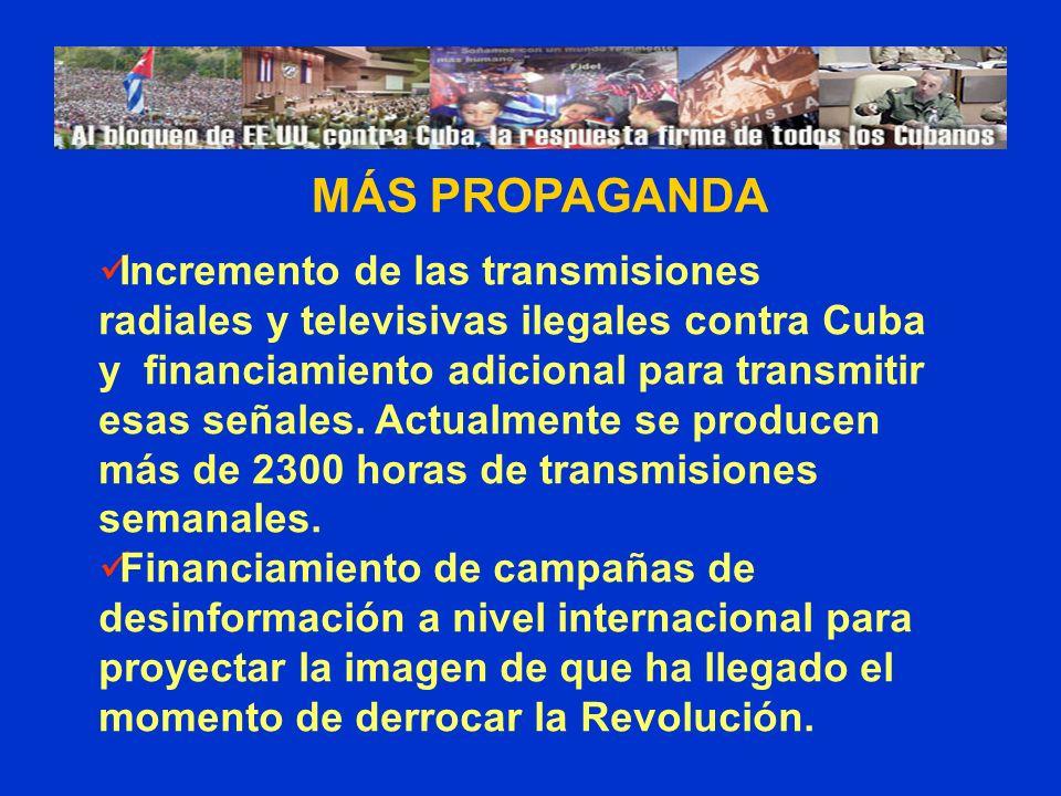MÁS PROPAGANDA Incremento de las transmisiones radiales y televisivas ilegales contra Cuba y financiamiento adicional para transmitir esas señales. Ac