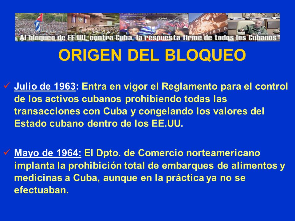 Julio de 1963: Entra en vigor el Reglamento para el control de los activos cubanos prohibiendo todas las transacciones con Cuba y congelando los valores del Estado cubano dentro de los EE.UU.