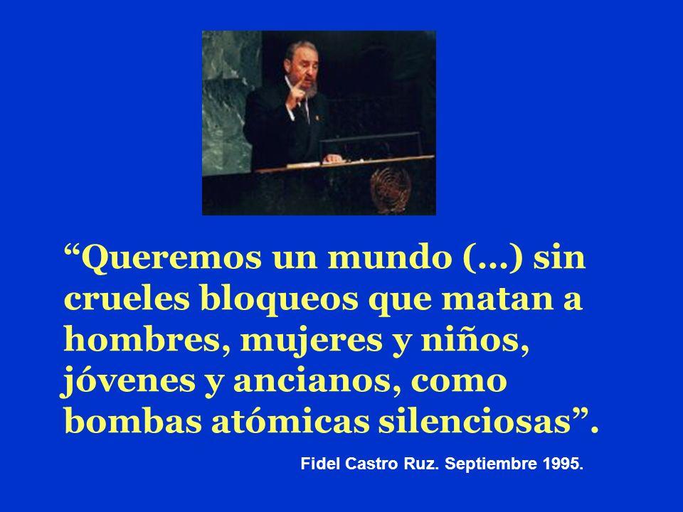 Queremos un mundo (…) sin crueles bloqueos que matan a hombres, mujeres y niños, jóvenes y ancianos, como bombas atómicas silenciosas. Fidel Castro Ru