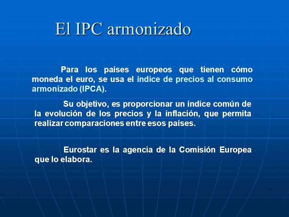El IPC armonizado Para los países europeos que tienen cómo moneda el euro, se usa el índice de precios al consumo armonizado (IPCA). Su objetivo, es p