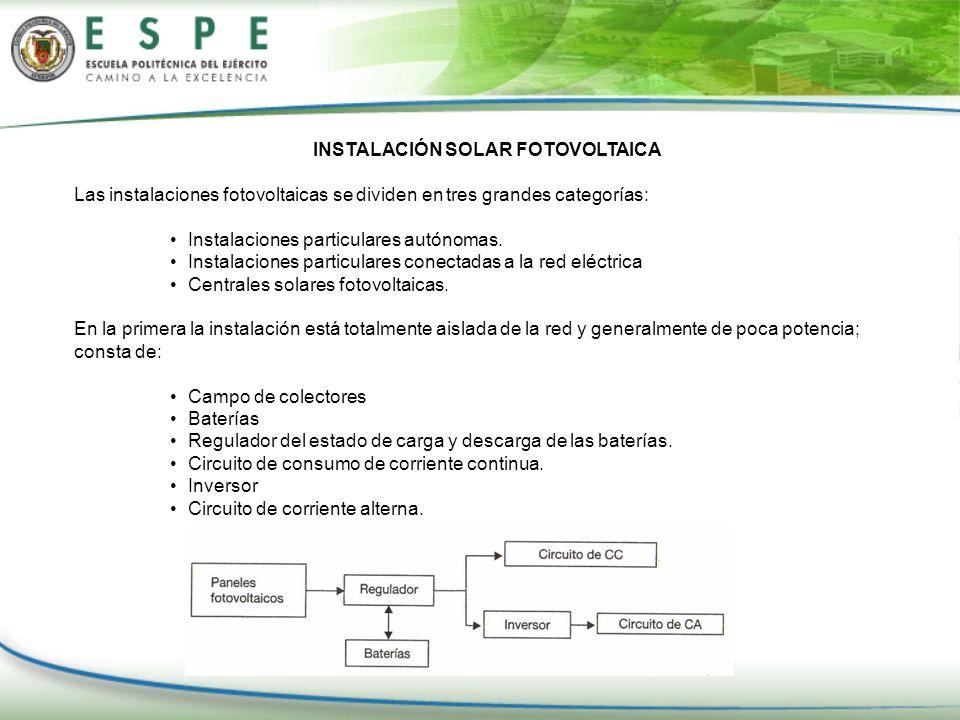 INSTALACIÓN SOLAR FOTOVOLTAICA Las instalaciones fotovoltaicas se dividen en tres grandes categorías: Instalaciones particulares autónomas. Instalacio