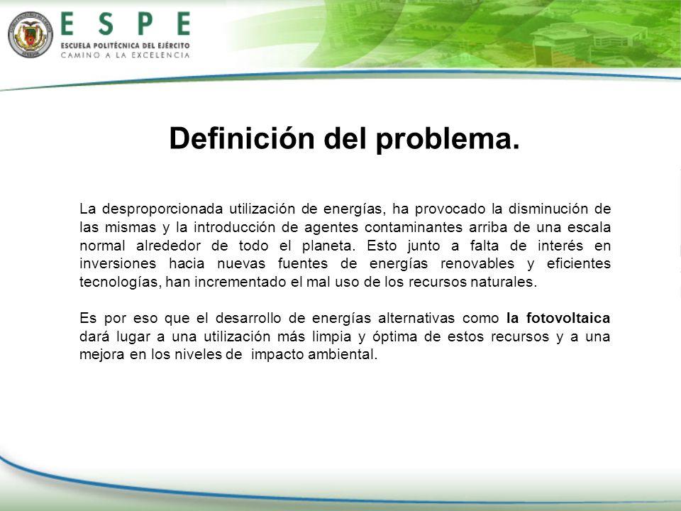 Definición del problema. La desproporcionada utilización de energías, ha provocado la disminución de las mismas y la introducción de agentes contamina