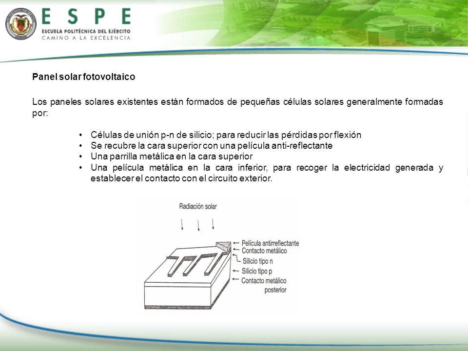 Panel solar fotovoltaico Los paneles solares existentes están formados de pequeñas células solares generalmente formadas por: Células de unión p-n de