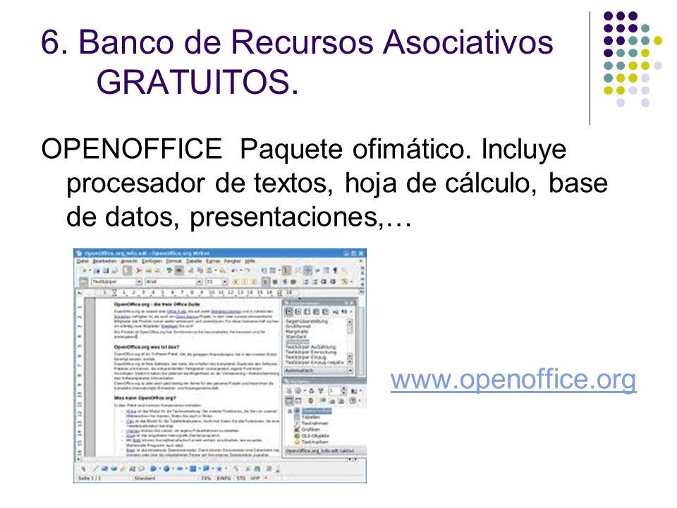 6. Banco de Recursos Asociativos GRATUITOS. OPENOFFICE Paquete ofimático. Incluye procesador de textos, hoja de cálculo, base de datos, presentaciones