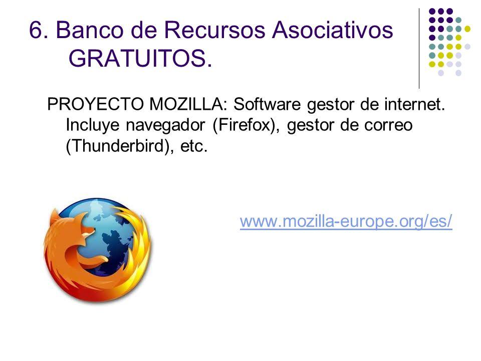 6. Banco de Recursos Asociativos GRATUITOS. PROYECTO MOZILLA: Software gestor de internet. Incluye navegador (Firefox), gestor de correo (Thunderbird)
